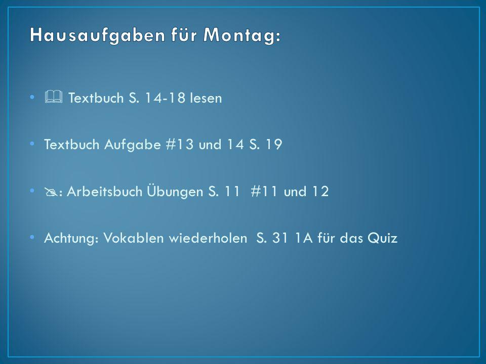  Textbuch S. 14-18 lesen Textbuch Aufgabe #13 und 14 S. 19  : Arbeitsbuch Übungen S. 11 #11 und 12 Achtung: Vokablen wiederholen S. 31 1A für das Qu