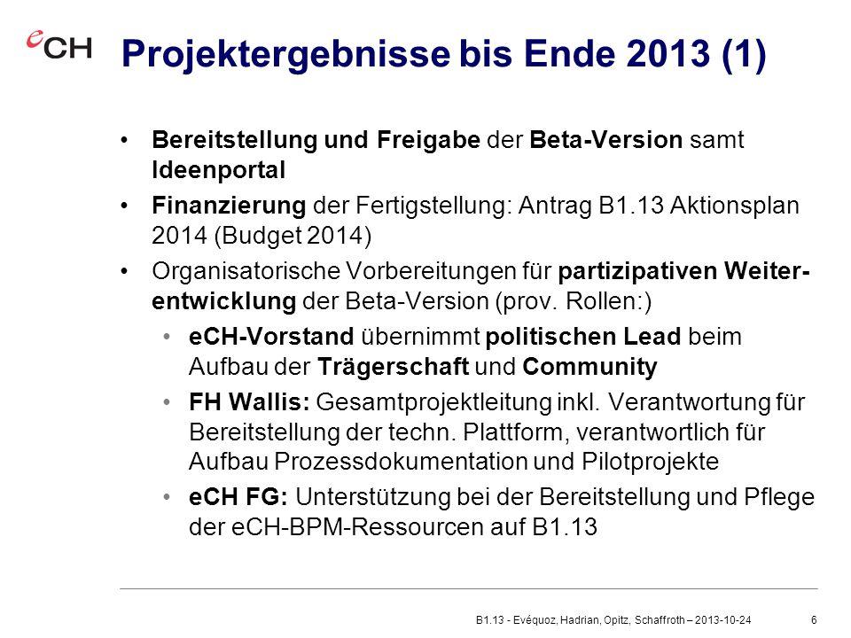 6 Projektergebnisse bis Ende 2013 (1) Bereitstellung und Freigabe der Beta-Version samt Ideenportal Finanzierung der Fertigstellung: Antrag B1.13 Aktionsplan 2014 (Budget 2014) Organisatorische Vorbereitungen für partizipativen Weiter- entwicklung der Beta-Version (prov.