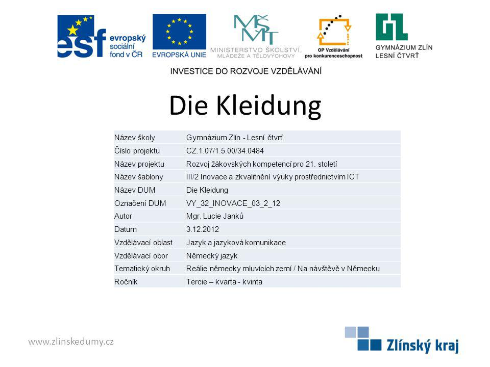 Die Kleidung www.zlinskedumy.cz Název školyGymnázium Zlín - Lesní čtvrť Číslo projektuCZ.1.07/1.5.00/34.0484 Název projektuRozvoj žákovských kompetenc