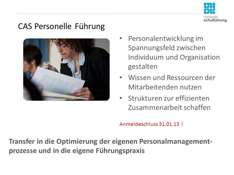 CAS Personelle Führung Personalentwicklung im Spannungsfeld zwischen Individuum und Organisation gestalten Wissen und Ressourcen der Mitarbeitenden nutzen Strukturen zur effizienten Zusammenarbeit schaffen Anmeldeschluss 31.01.13 .