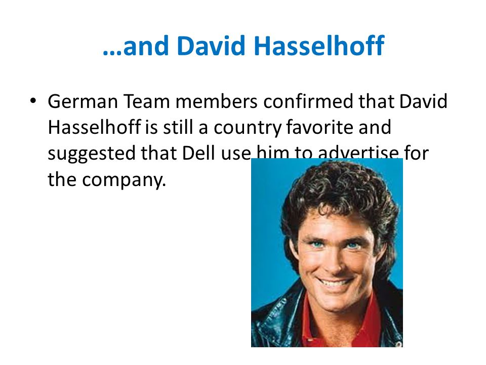 …and David Hasselhoff German Team members confirmed that David Hasselhoff is still a country favorite and suggested that Dell use him to advertise for