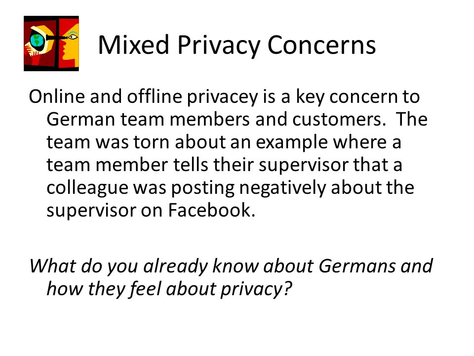 Mixed Privacy Concerns Online and offline privacey is a key concern to German team members and customers.