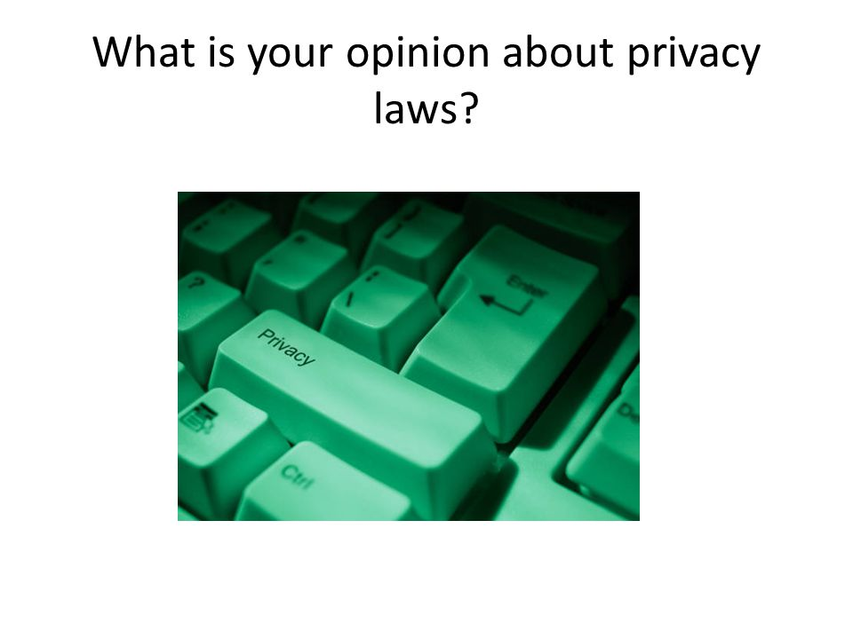 What is your opinion about privacy laws?