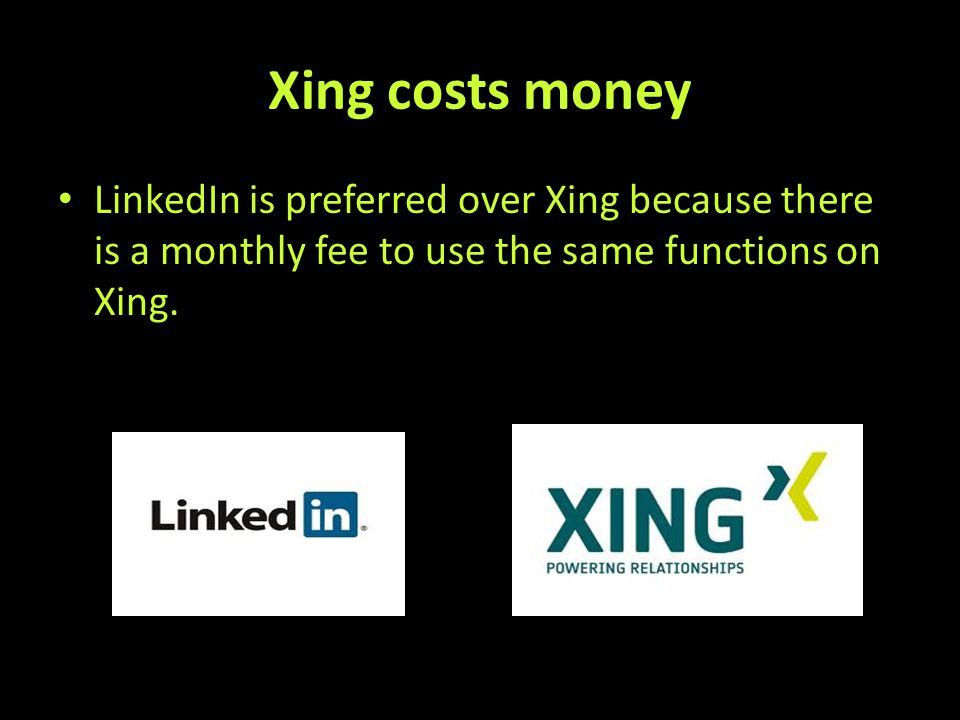 Xing costs money LinkedIn is preferred over Xing because there is a monthly fee to use the same functions on Xing.