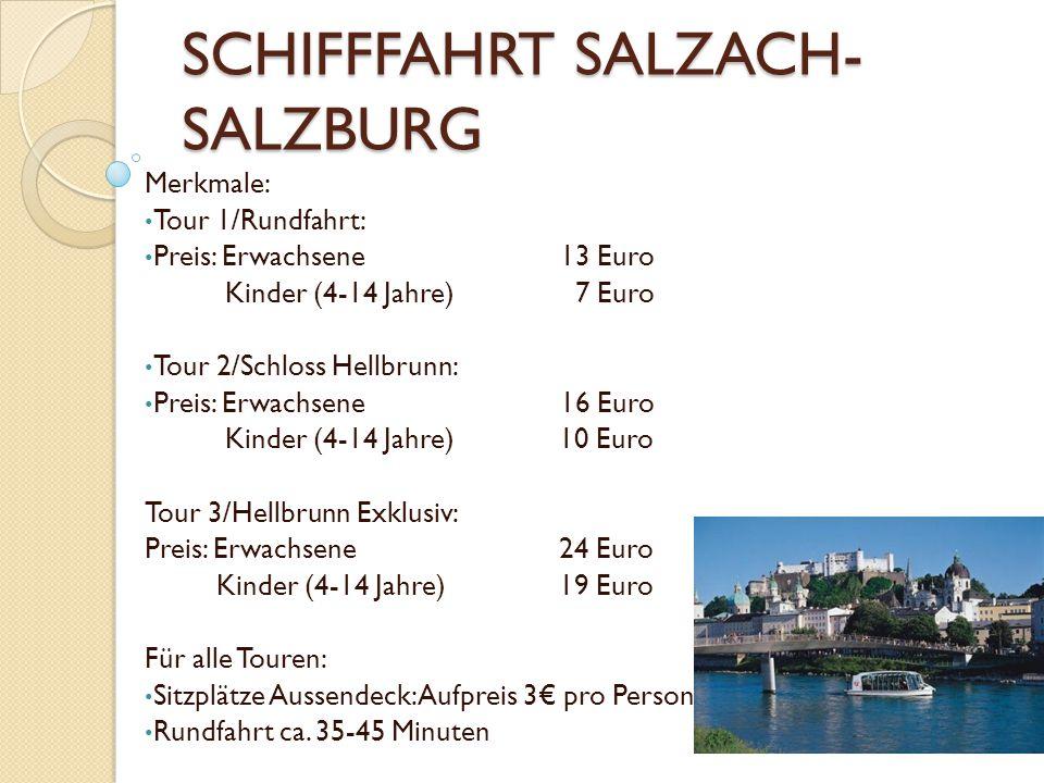 SCHIFFFAHRT SALZACH- SALZBURG Merkmale: Tour 1/Rundfahrt: Preis: Erwachsene13 Euro Kinder (4-14 Jahre) 7 Euro Tour 2/Schloss Hellbrunn: Preis: Erwachs