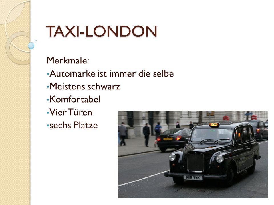 TAXI-LONDON Merkmale: Automarke ist immer die selbe Meistens schwarz Komfortabel Vier Türen sechs Plätze