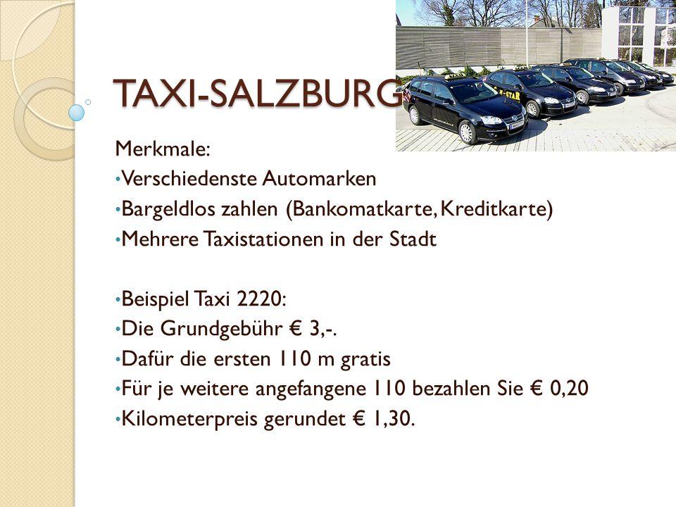 TAXI-SALZBURG Merkmale: Verschiedenste Automarken Bargeldlos zahlen (Bankomatkarte, Kreditkarte) Mehrere Taxistationen in der Stadt Beispiel Taxi 2220