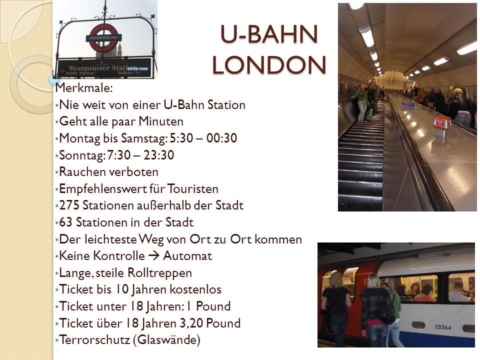 U-BAHN LONDON Merkmale: Nie weit von einer U-Bahn Station Geht alle paar Minuten Montag bis Samstag: 5:30 – 00:30 Sonntag: 7:30 – 23:30 Rauchen verbot