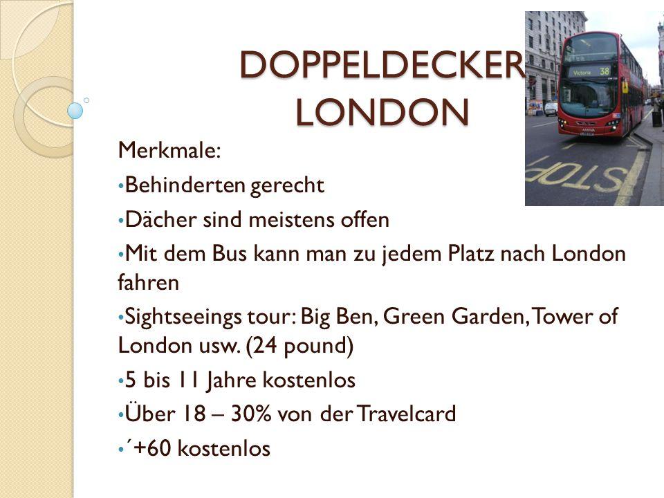 DOPPELDECKER LONDON Merkmale: Behinderten gerecht Dächer sind meistens offen Mit dem Bus kann man zu jedem Platz nach London fahren Sightseeings tour: