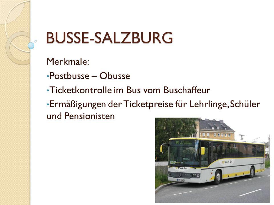 BUSSE-SALZBURG Merkmale: Postbusse – Obusse Ticketkontrolle im Bus vom Buschaffeur Ermäßigungen der Ticketpreise für Lehrlinge, Schüler und Pensionist