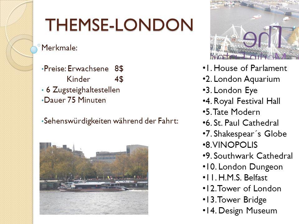 THEMSE-LONDON Merkmale: Preise: Erwachsene 8$ Kinder 4$ 6 Zugsteighaltestellen Dauer 75 Minuten Sehenswürdigkeiten während der Fahrt: 1. House of Parl