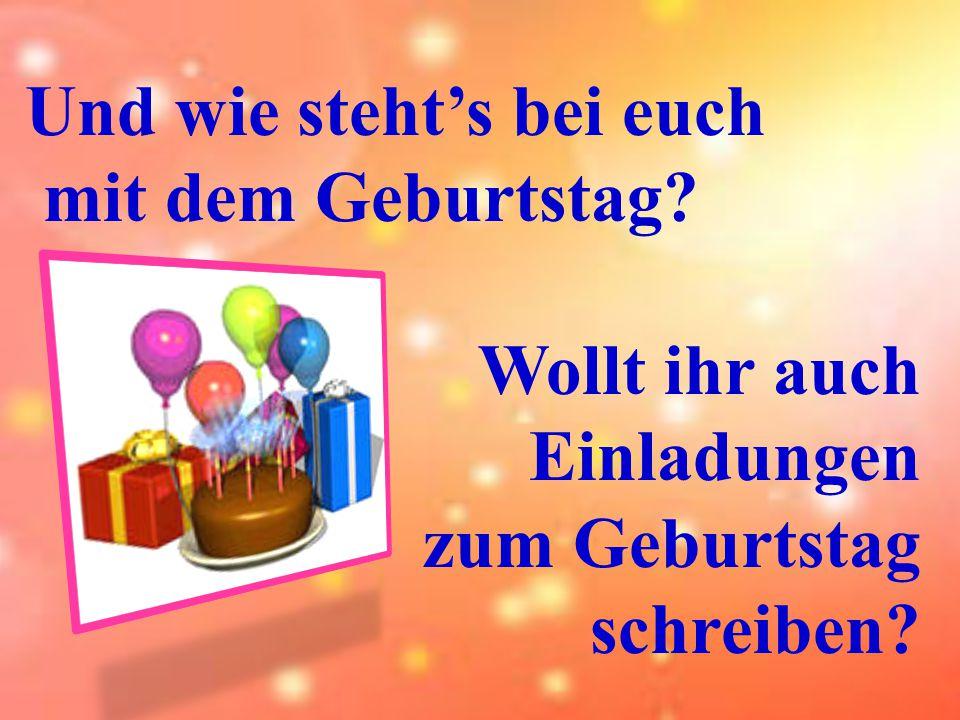 Und wie steht's bei euch mit dem Geburtstag Wollt ihr auch Einladungen zum Geburtstag schreiben