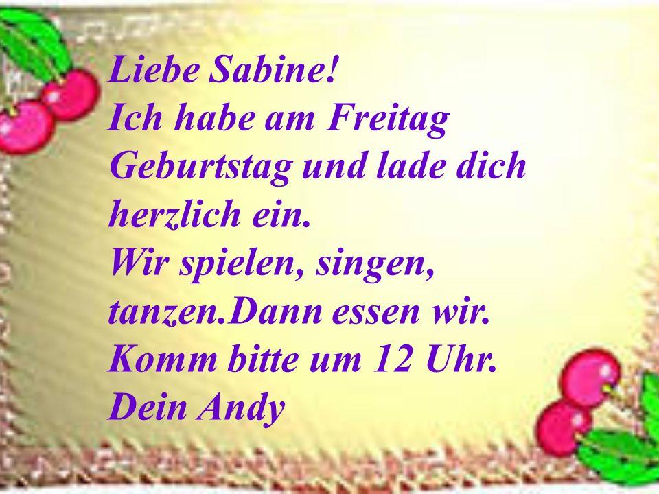 Liebe Sabine. Ich habe am Freitag Geburtstag und lade dich herzlich ein.
