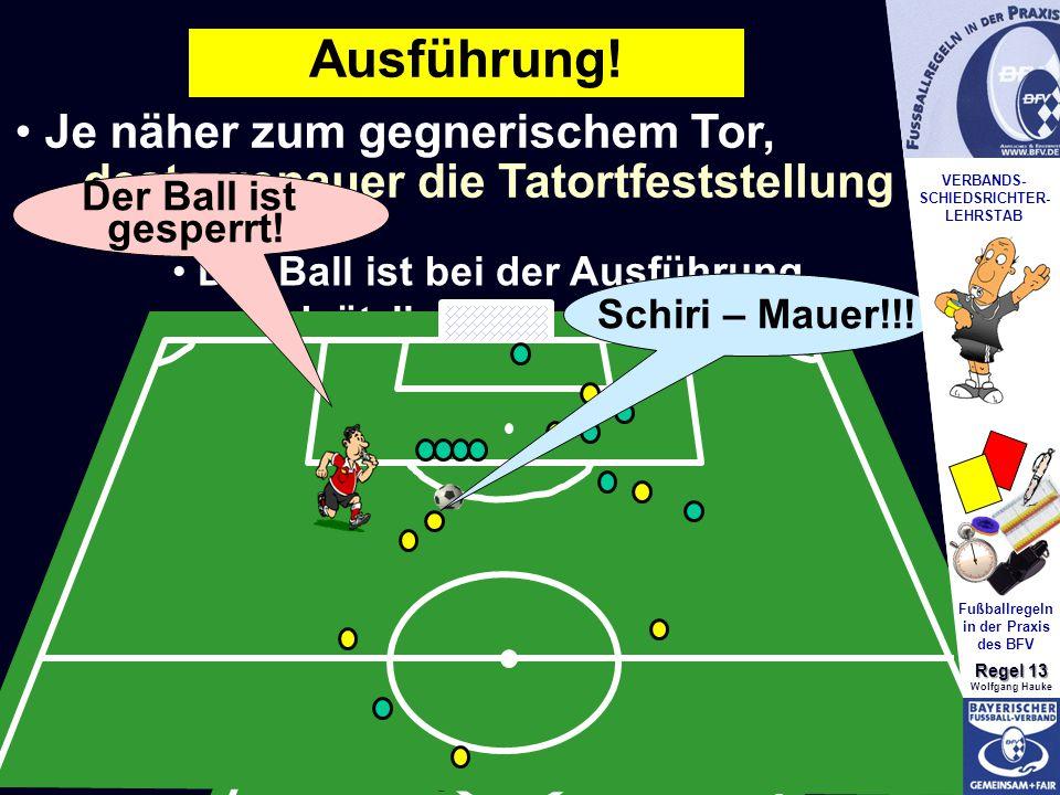 VERBANDS- SCHIEDSRICHTER- LEHRSTAB Fußballregeln in der Praxis des BFV Regel 13 Wolfgang Hauke Der Abstand von 9,15 m muss von der verteidigenden Mannschaft selbstständig hergestellt werden Ausführung.