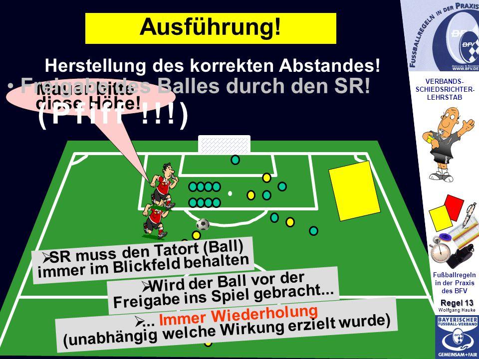 VERBANDS- SCHIEDSRICHTER- LEHRSTAB Fußballregeln in der Praxis des BFV Regel 13 Wolfgang Hauke Mauer bitte diese Höhe.
