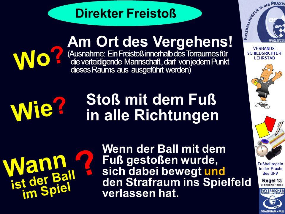 VERBANDS- SCHIEDSRICHTER- LEHRSTAB Fußballregeln in der Praxis des BFV Regel 13 Wolfgang Hauke Direkter Freistoß Wo.