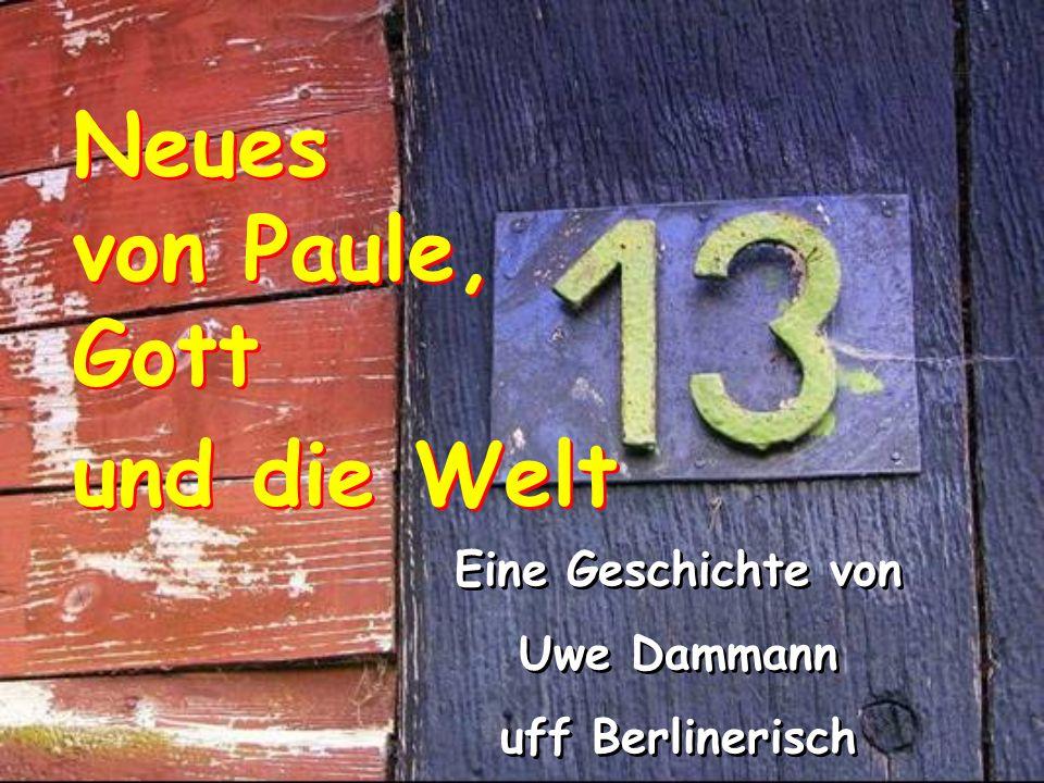 Neues von Paule, Gott und die Welt Eine Geschichte von Uwe Dammann uff Berlinerisch Eine Geschichte von Uwe Dammann uff Berlinerisch