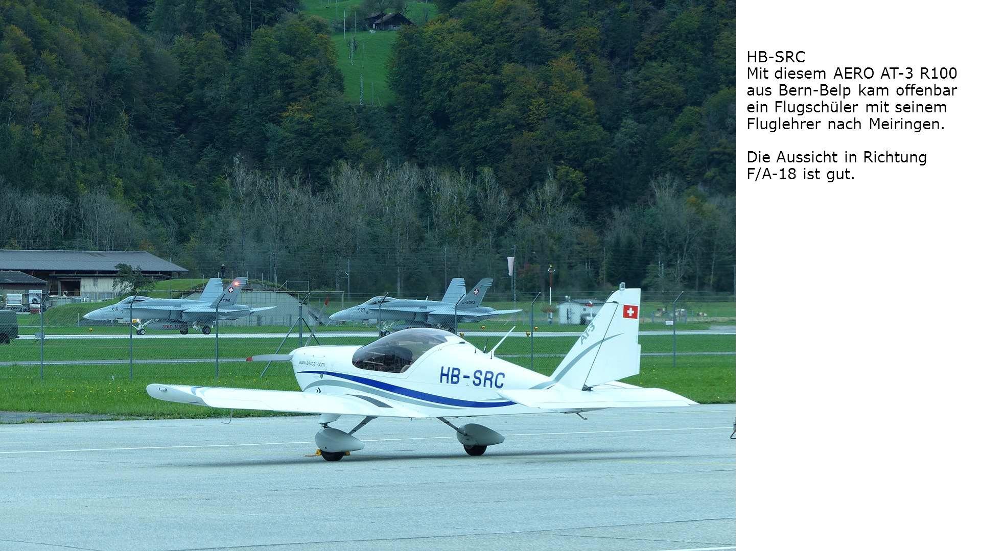 HB-SRC Mit diesem AERO AT-3 R100 aus Bern-Belp kam offenbar ein Flugschüler mit seinem Fluglehrer nach Meiringen. Die Aussicht in Richtung F/A-18 ist
