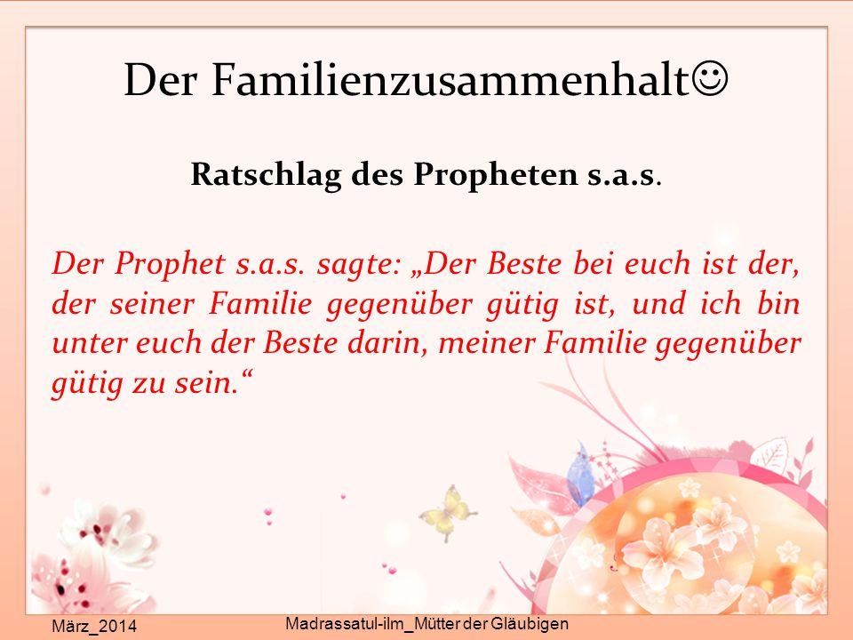 """Der Familienzusammenhalt März_2014 Madrassatul-ilm_Mütter der Gläubigen Ratschlag des Propheten s.a.s. Der Prophet s.a.s. sagte: """"Der Beste bei euch i"""