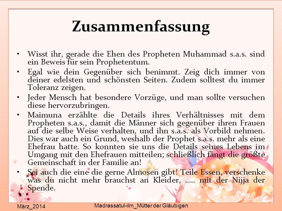 Zusammenfassung März_2014 Madrassatul-ilm_Mütter der Gläubigen Wisst ihr, gerade die Ehen des Propheten Muhammad s.a.s. sind ein Beweis für sein Proph