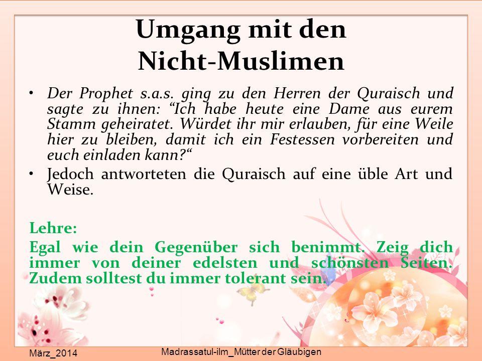 """Umgang mit den Nicht-Muslimen März_2014 Madrassatul-ilm_Mütter der Gläubigen Der Prophet s.a.s. ging zu den Herren der Quraisch und sagte zu ihnen: """"I"""