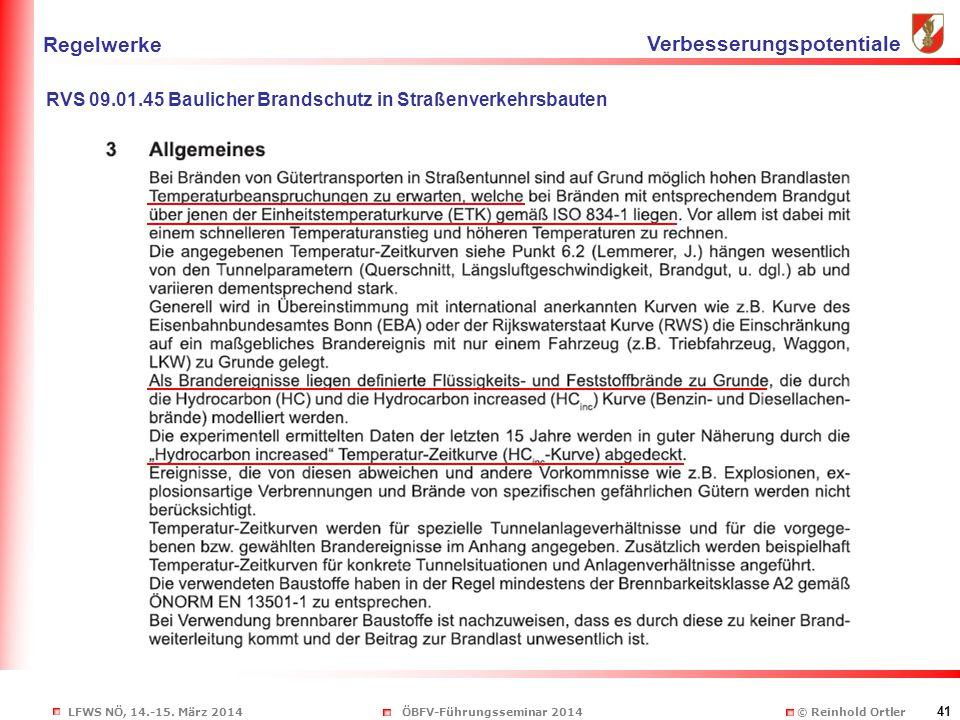 LFWS NÖ, 14.-15. März 2014ÖBFV-Führungsseminar 2014 © Reinhold Ortler 41 Regelwerke Verbesserungspotentiale RVS 09.01.45 Baulicher Brandschutz in Stra