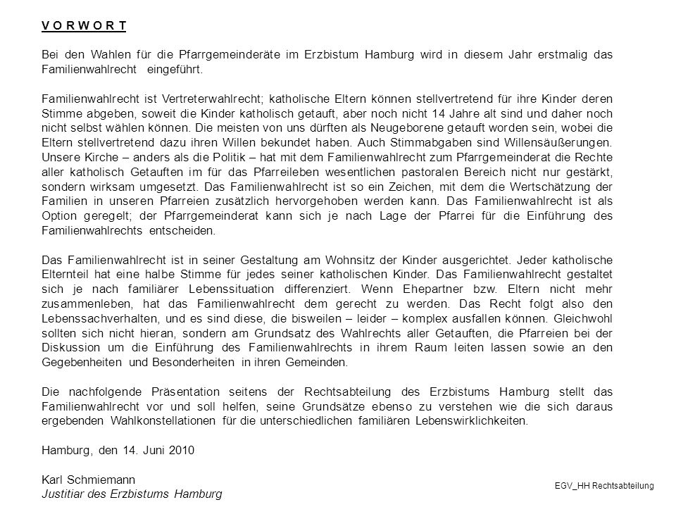 V O R W O R T Bei den Wahlen für die Pfarrgemeinderäte im Erzbistum Hamburg wird in diesem Jahr erstmalig das Familienwahlrecht eingeführt. Familienwa