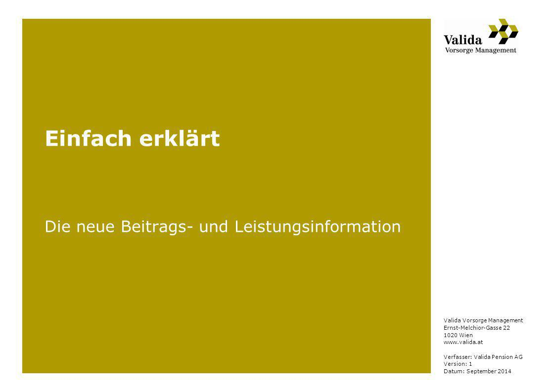 Valida Vorsorge Management Ernst-Melchior-Gasse 22 1020 Wien www.valida.at Verfasser: Valida Pension AG Version: 1 Datum: September 2014 Einfach erklä