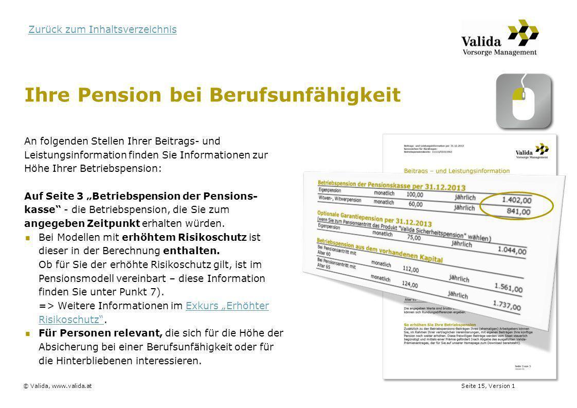 Seite 15, Version 1© Valida, www.valida.at Zurück zum Inhaltsverzeichnis Ihre Pension bei Berufsunfähigkeit An folgenden Stellen Ihrer Beitrags- und L