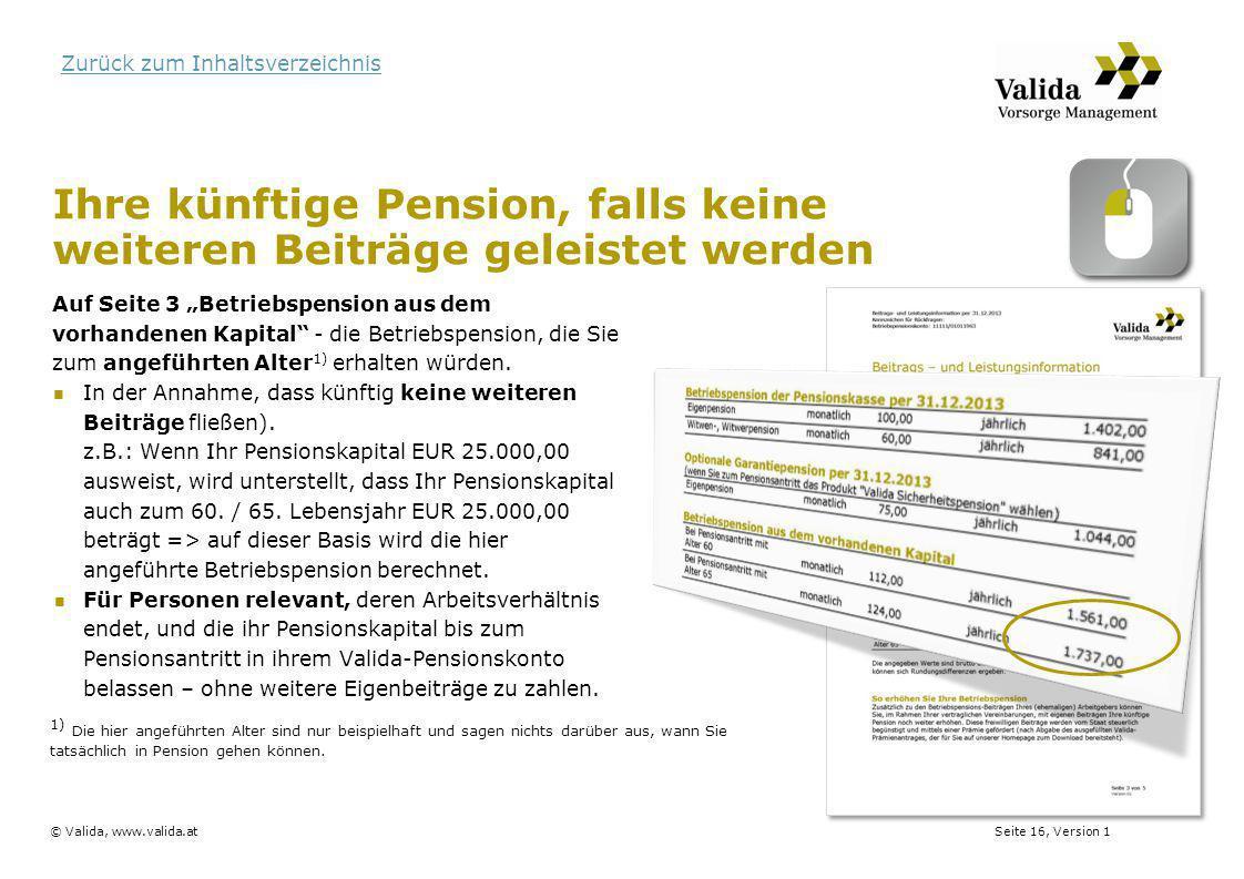 Seite 16, Version 1© Valida, www.valida.at Zurück zum Inhaltsverzeichnis Ihre künftige Pension, falls keine weiteren Beiträge geleistet werden Auf Sei