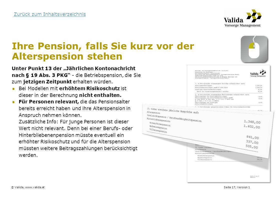 Seite 17, Version 1© Valida, www.valida.at Zurück zum Inhaltsverzeichnis Ihre Pension, falls Sie kurz vor der Alterspension stehen Unter Punkt 13 der