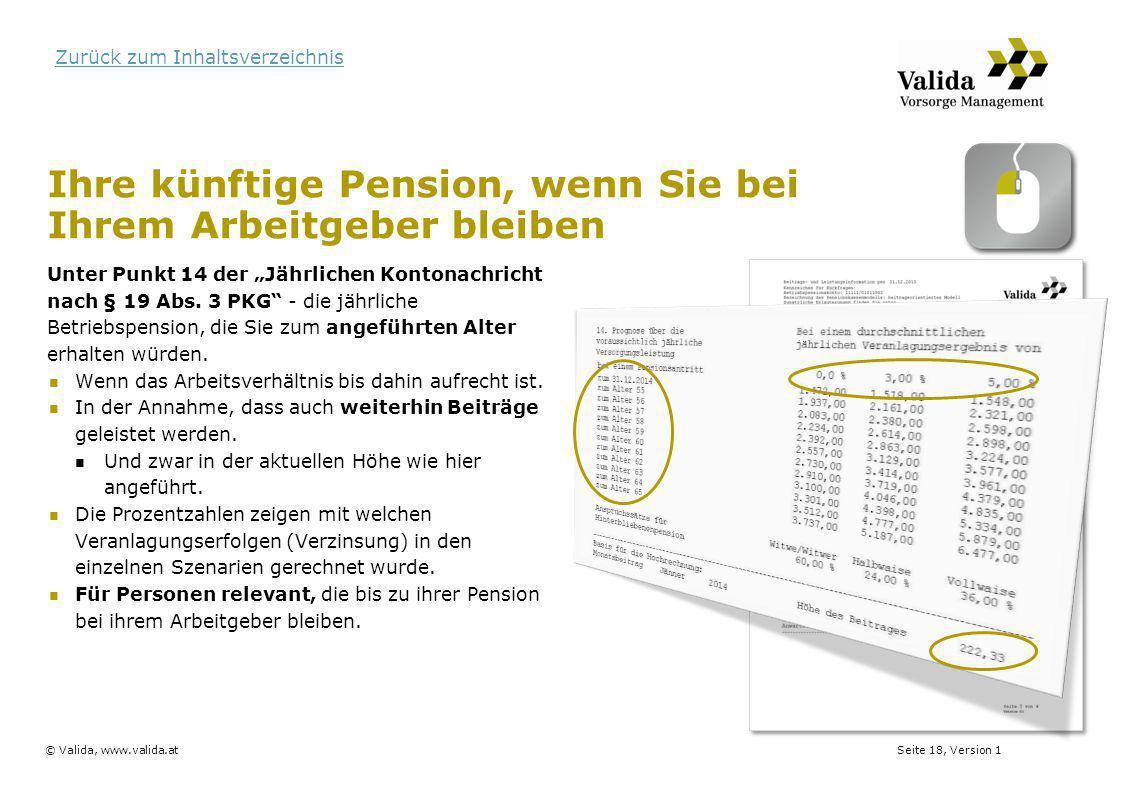 Seite 18, Version 1© Valida, www.valida.at Zurück zum Inhaltsverzeichnis Ihre künftige Pension, wenn Sie bei Ihrem Arbeitgeber bleiben Unter Punkt 14