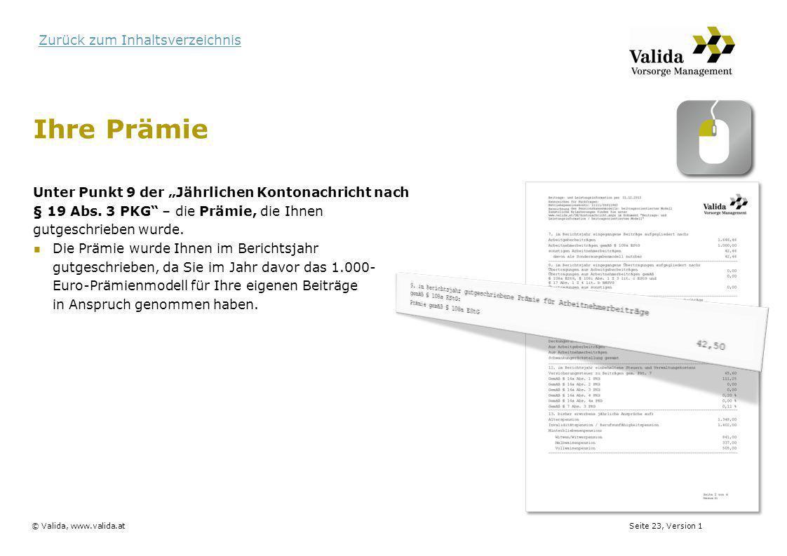 """Seite 23, Version 1© Valida, www.valida.at Zurück zum Inhaltsverzeichnis Ihre Prämie Unter Punkt 9 der """"Jährlichen Kontonachricht nach § 19 Abs. 3 PKG"""