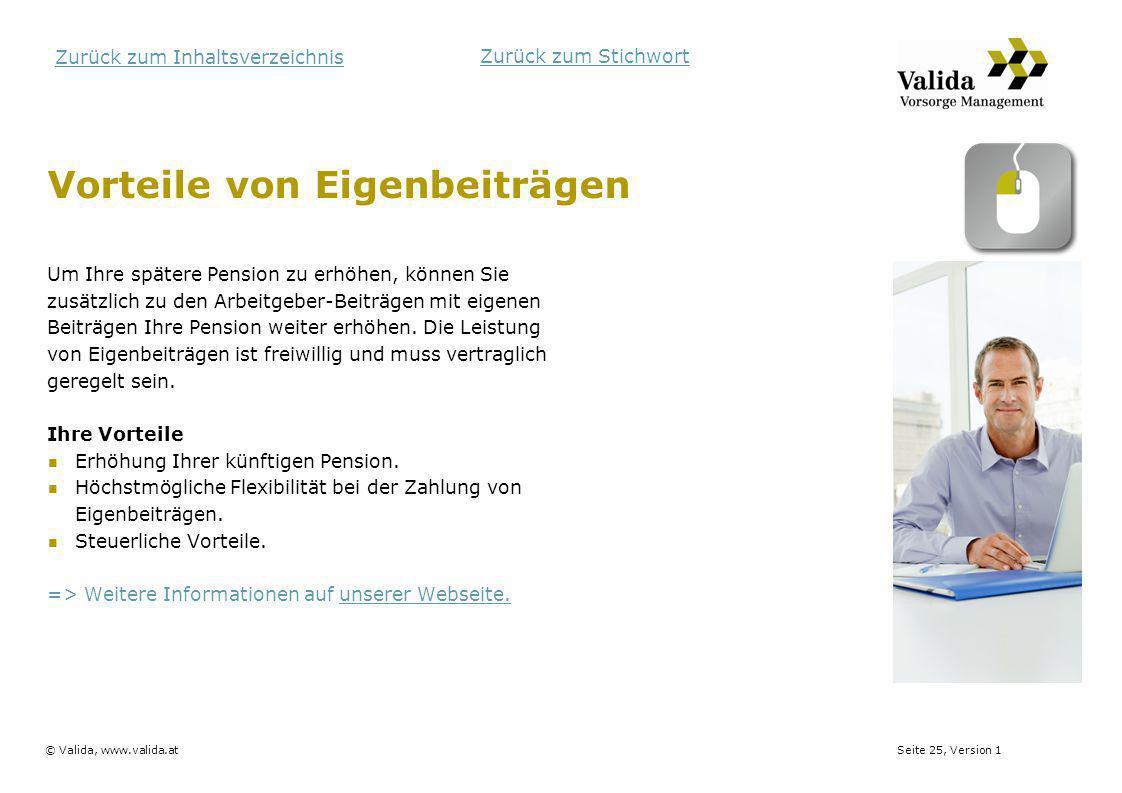 Seite 25, Version 1© Valida, www.valida.at Zurück zum Inhaltsverzeichnis Vorteile von Eigenbeiträgen Um Ihre spätere Pension zu erhöhen, können Sie zu