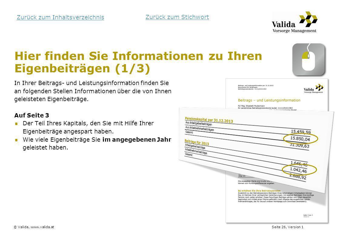 Seite 26, Version 1© Valida, www.valida.at Zurück zum Inhaltsverzeichnis Hier finden Sie Informationen zu Ihren Eigenbeiträgen (1/3) In Ihrer Beitrags