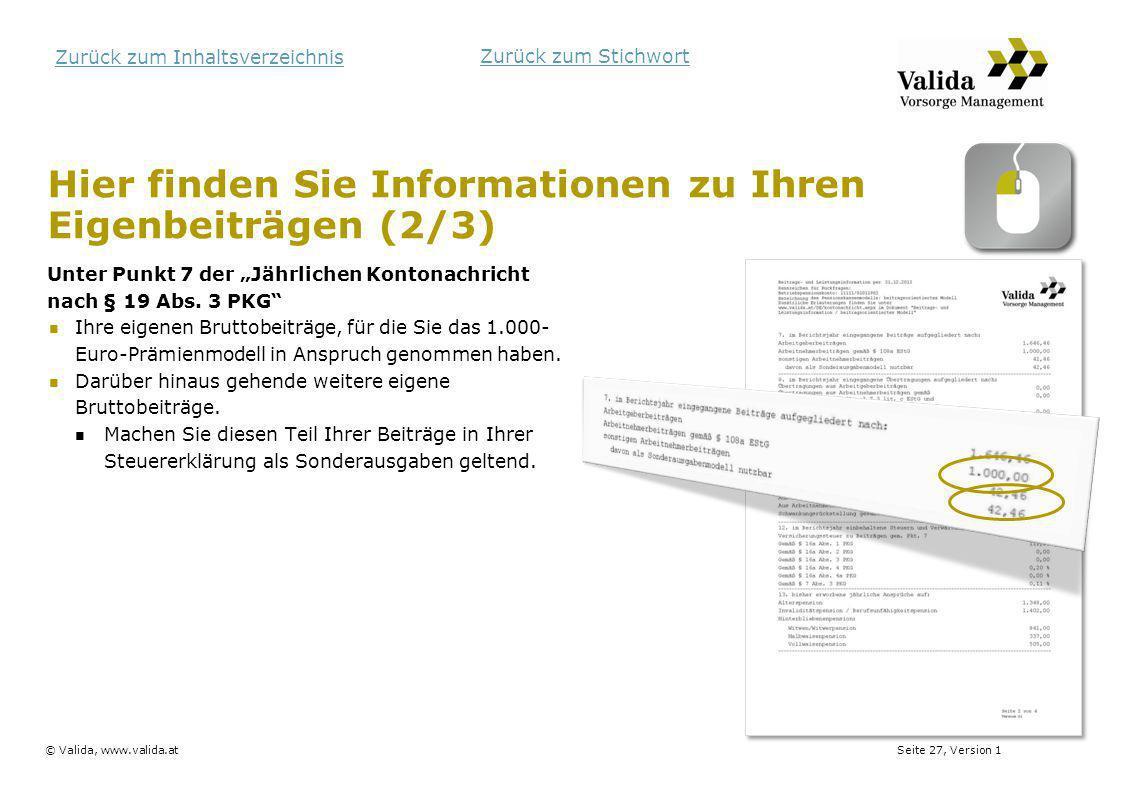 Seite 27, Version 1© Valida, www.valida.at Zurück zum Inhaltsverzeichnis Hier finden Sie Informationen zu Ihren Eigenbeiträgen (2/3) Unter Punkt 7 der