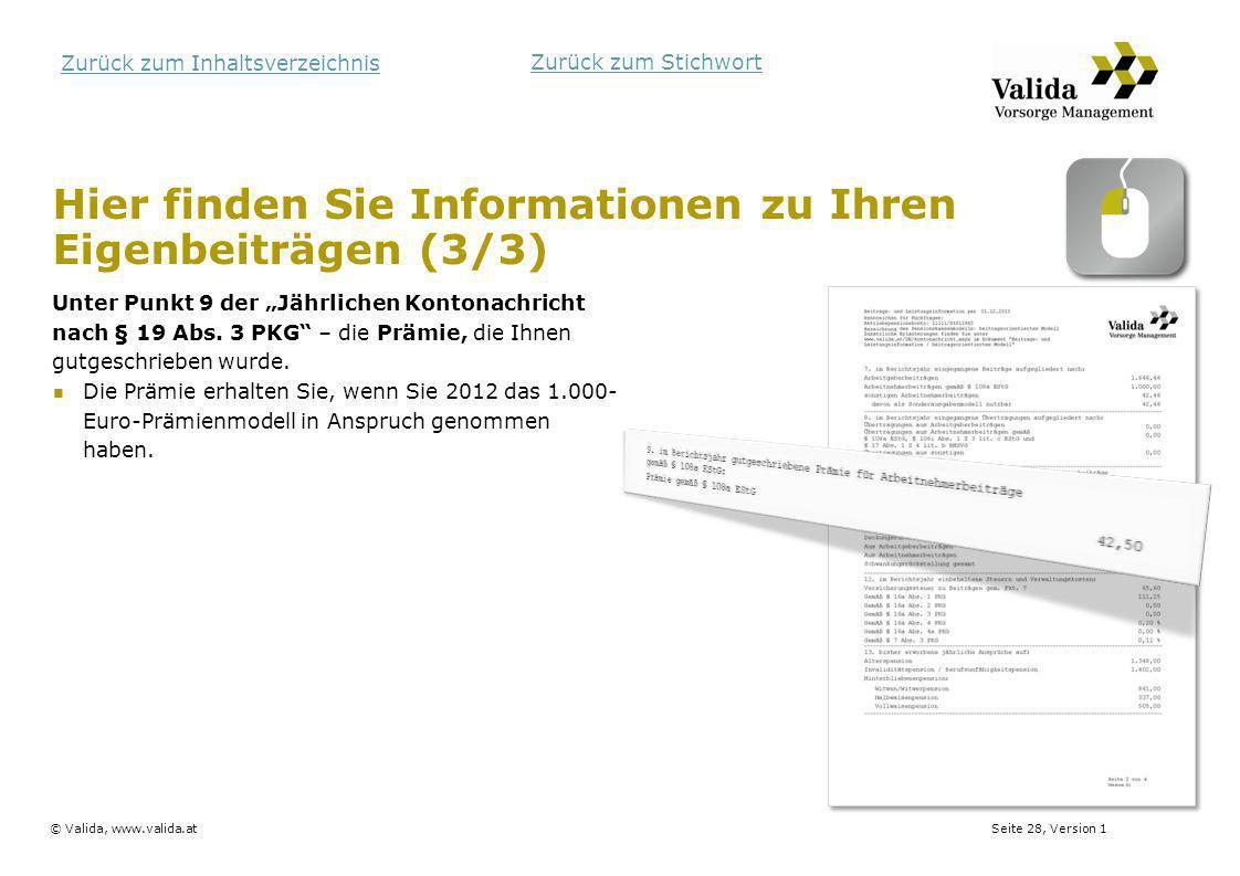 Seite 28, Version 1© Valida, www.valida.at Zurück zum Inhaltsverzeichnis Hier finden Sie Informationen zu Ihren Eigenbeiträgen (3/3) Unter Punkt 9 der