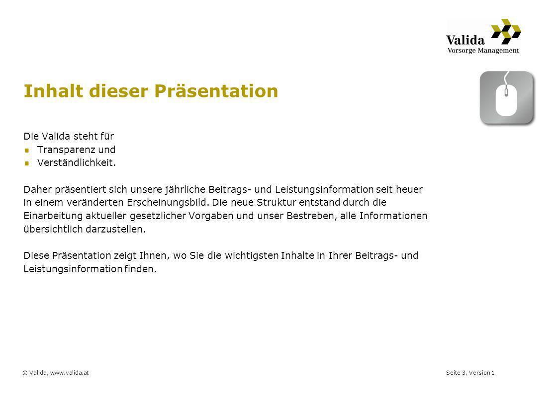 Seite 3, Version 1© Valida, www.valida.at Inhalt dieser Präsentation Die Valida steht für Transparenz und Verständlichkeit. Daher präsentiert sich uns