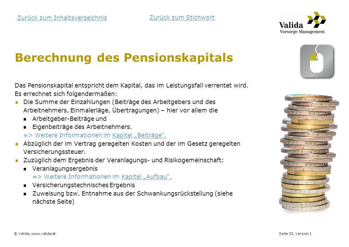 Seite 32, Version 1© Valida, www.valida.at Zurück zum Inhaltsverzeichnis Berechnung des Pensionskapitals Das Pensionskapital entspricht dem Kapital, d