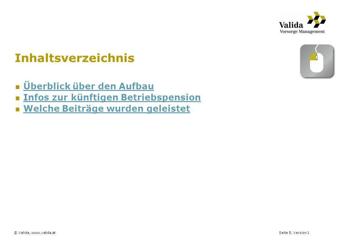 Seite 5, Version 1© Valida, www.valida.at Inhaltsverzeichnis Überblick über den Aufbau Infos zur künftigen Betriebspension Welche Beiträge wurden gele