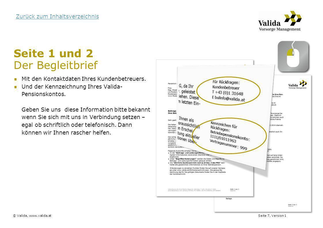 Seite 8, Version 1© Valida, www.valida.at Zurück zum Inhaltsverzeichnis Seite 3 (1/3) Übersicht zu den wichtigsten Informationen Die Kennzeichnung Ihres Valida-Pensionskontos Geben Sie uns diese Information bitte bekannt wenn Sie sich mit uns in Verbindung setzen – egal ob schriftlich oder telefonisch.