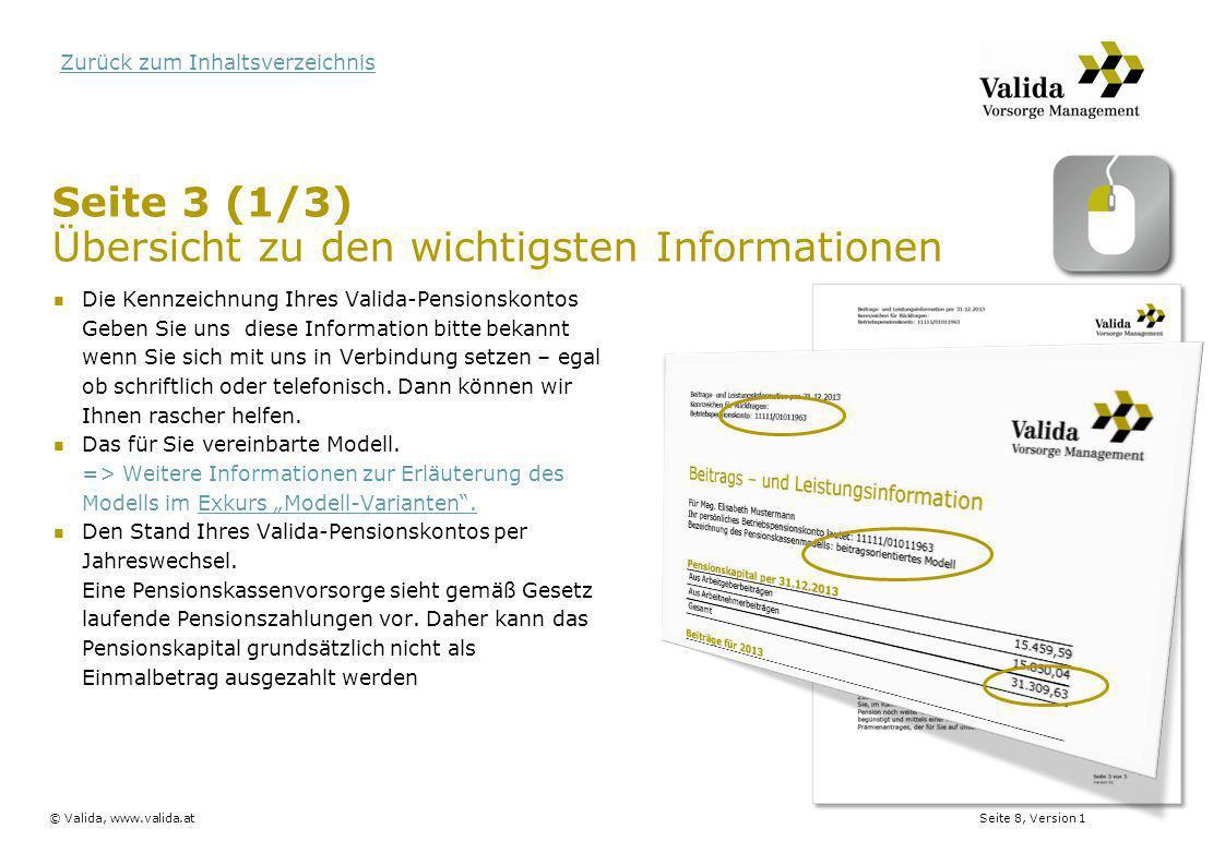 Seite 9, Version 1© Valida, www.valida.at Zurück zum Inhaltsverzeichnis Seite 3 (2/3) Die Übersicht Die Beiträge, die im Vorjahr von Ihrem Arbeitgeber bei uns gemeldet wurden – unterteilt in Bruttobeiträge, die Ihr Arbeitgeber geleistet hat.