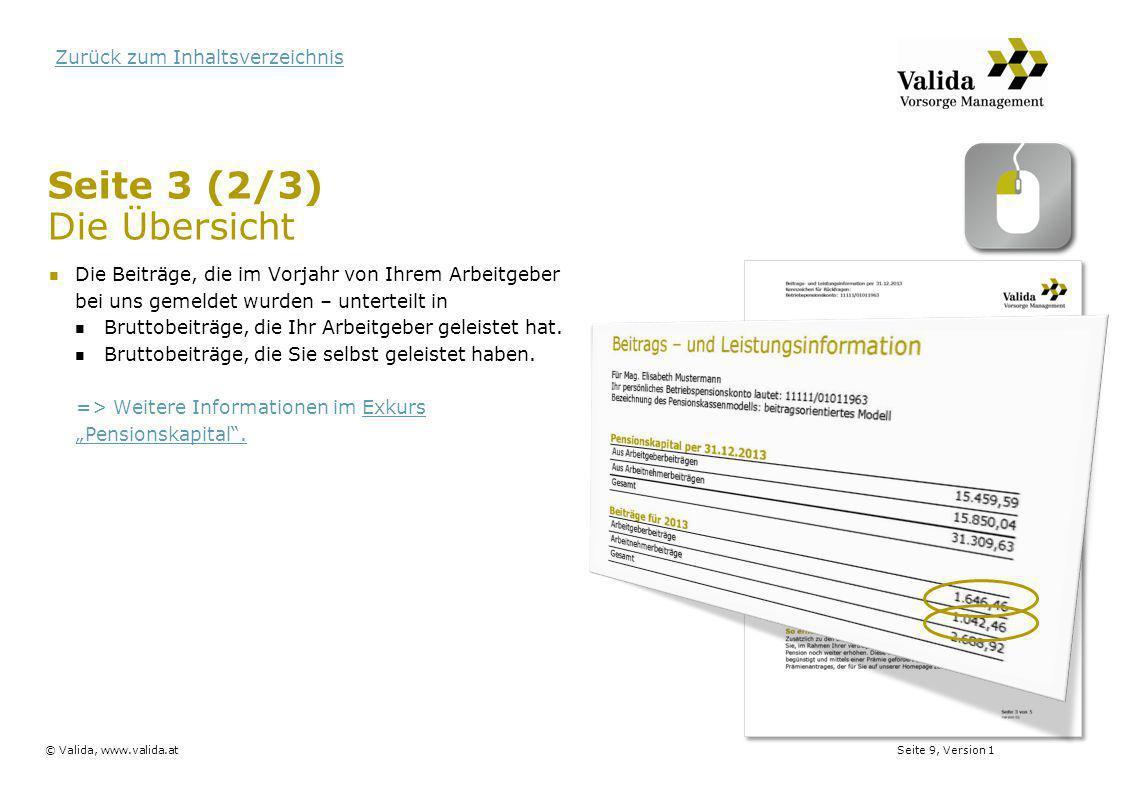 Seite 10, Version 1© Valida, www.valida.at Zurück zum Inhaltsverzeichnis Seite 3 (3/3) Die Übersicht Die Betriebspension, die sich aufgrund Ihrer Pensionsregelung aus dem Kapital ergeben würde.