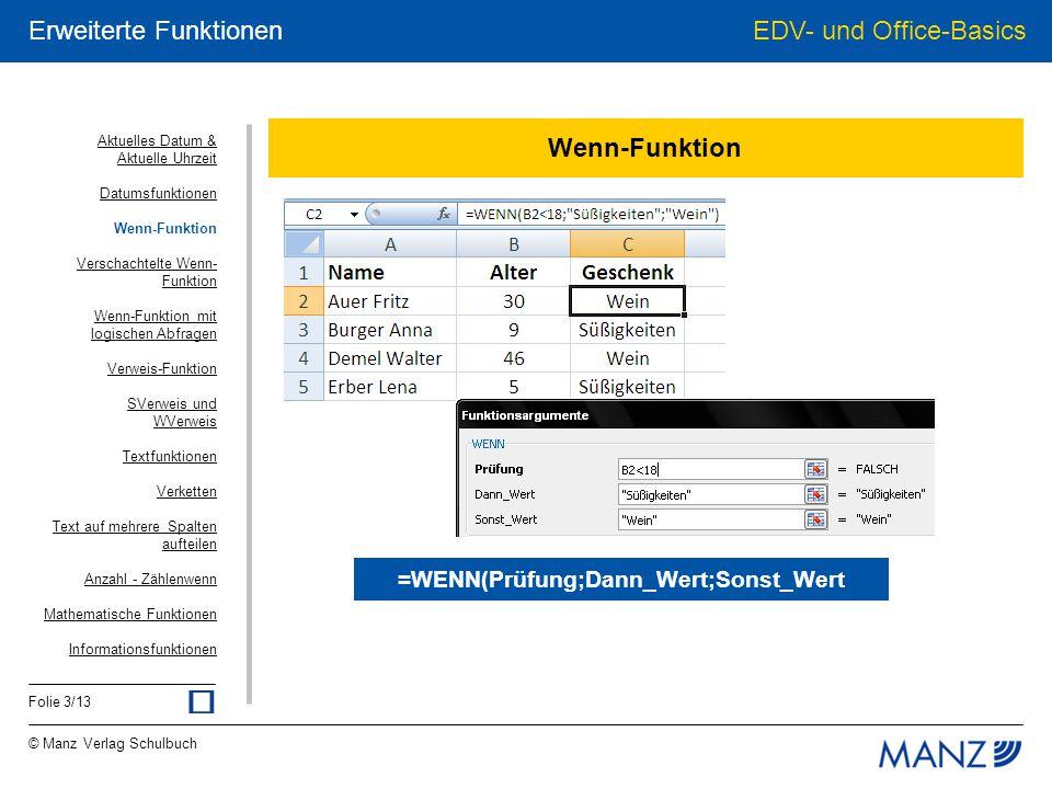© Manz Verlag Schulbuch EDV- und Office-Basics Folie 3/13 Erweiterte Funktionen Wenn-Funktion =WENN(Prüfung;Dann_Wert;Sonst_Wert Aktuelles Datum & Akt