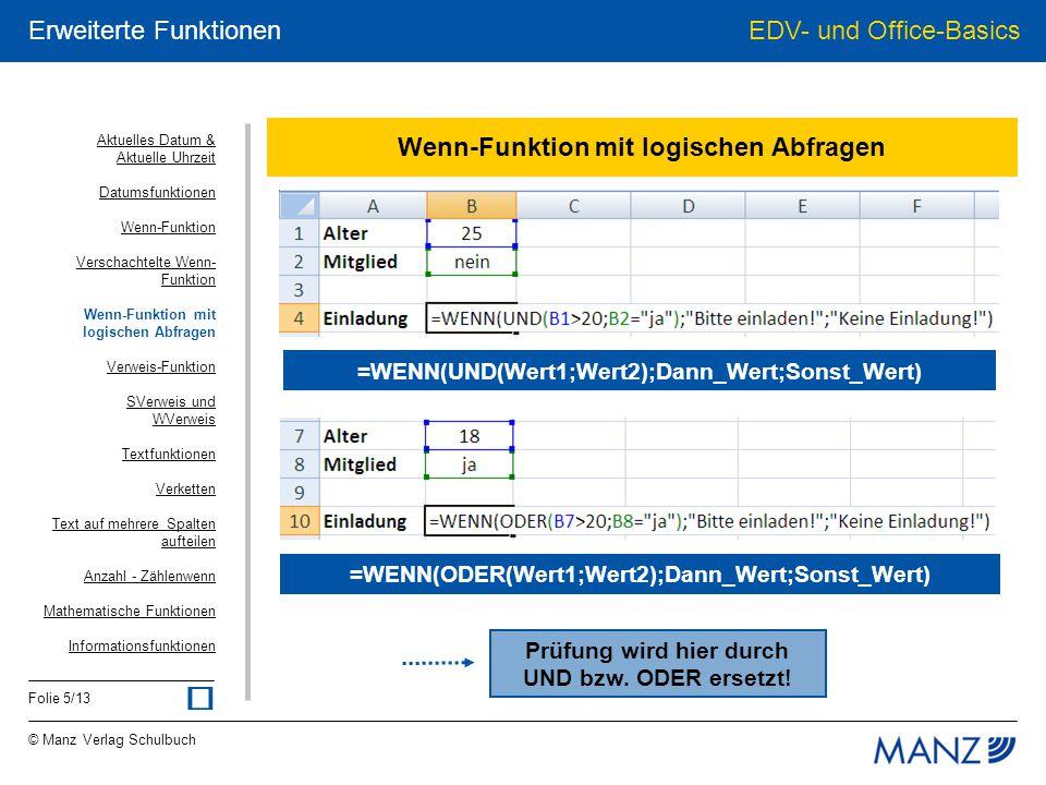 © Manz Verlag Schulbuch EDV- und Office-Basics Folie 5/13 Erweiterte Funktionen Wenn-Funktion mit logischen Abfragen =WENN(UND(Wert1;Wert2);Dann_Wert;