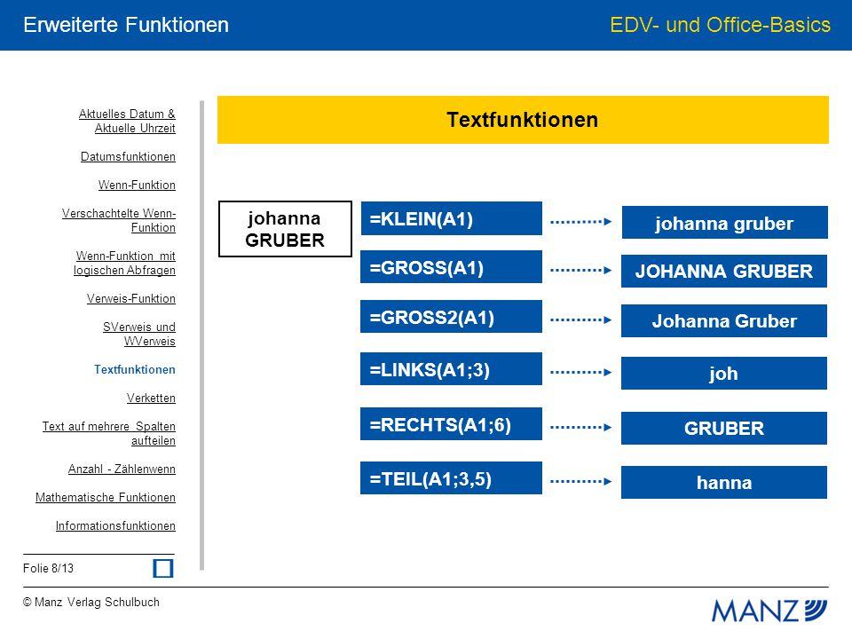 © Manz Verlag Schulbuch EDV- und Office-Basics Folie 8/13 Erweiterte Funktionen Textfunktionen johanna GRUBER johanna gruber =KLEIN(A1) JOHANNA GRUBER