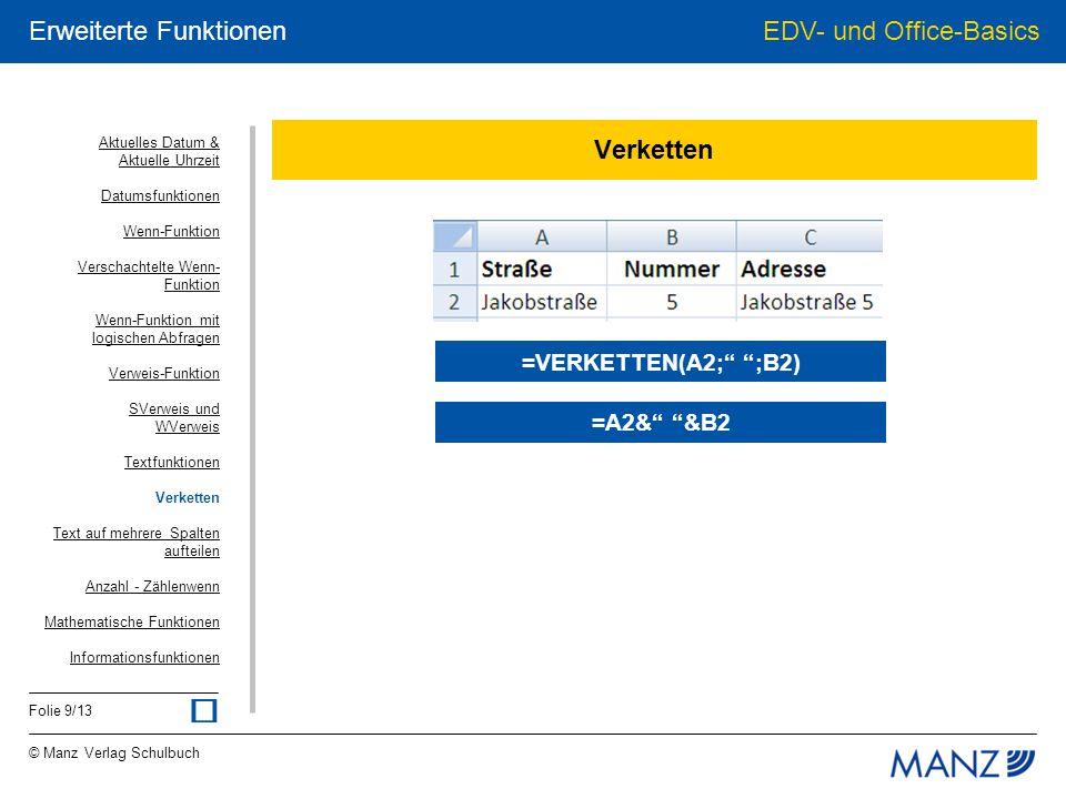 """© Manz Verlag Schulbuch EDV- und Office-Basics Folie 9/13 Erweiterte Funktionen Verketten =VERKETTEN(A2;"""" """";B2) =A2&"""" """"&B2 Aktuelles Datum & Aktuelle"""