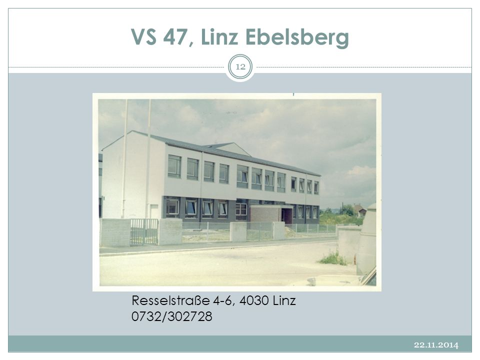 VS 47, Linz Ebelsberg 22.11.2014 12 Resselstraße 4-6, 4030 Linz 0732/302728