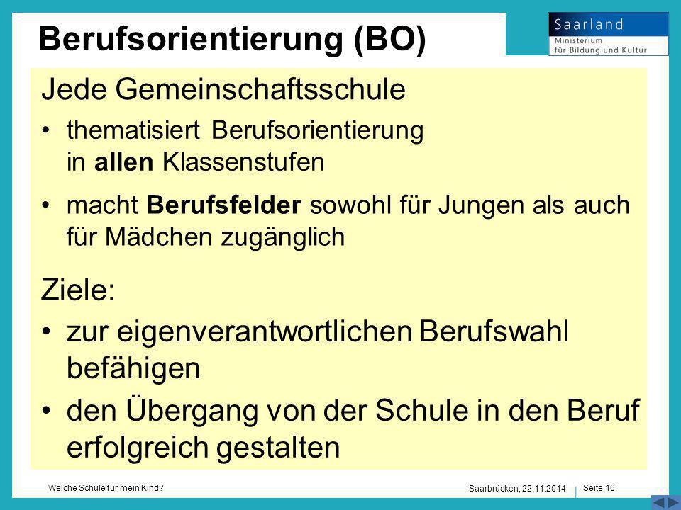 Seite 16 Welche Schule für mein Kind? Jede Gemeinschaftsschule Saarbrücken, 22.11.2014 thematisiert Berufsorientierung in allen Klassenstufen Berufsor