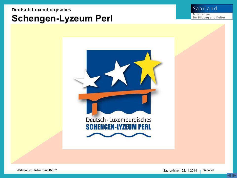 Seite 20 Welche Schule für mein Kind? Saarbrücken, 22.11.2014 Deutsch-Luxemburgisches Schengen-Lyzeum Perl